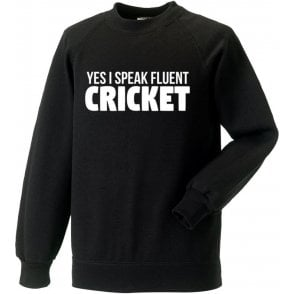 Yes, I Speak Fluent Cricket Sweatshirt